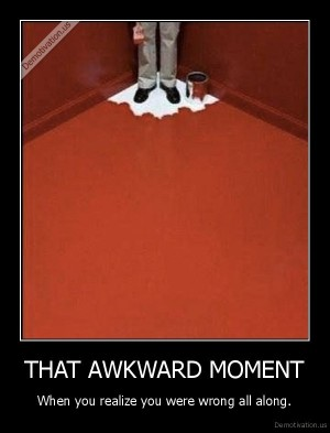 demotivation_us_THAT-AWKWARD-MOMENT-When-you-realize-you-were-wrong-all-along_135687582664